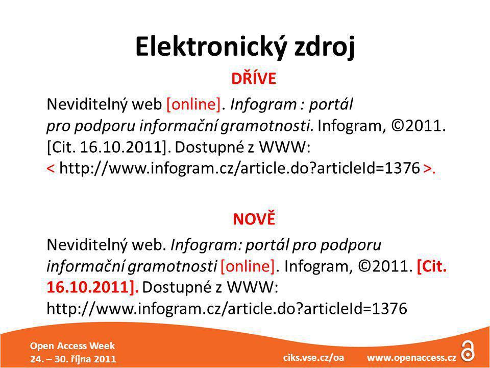 Open Access Week 24. – 30. října 2011 ciks.vse.cz/oa www.openaccess.cz Elektronický zdroj DŘÍVE Neviditelný web [online]. Infogram : portál pro podpor