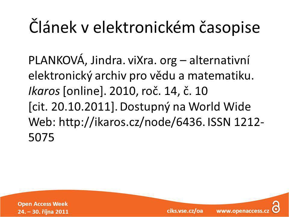 Open Access Week 24. – 30. října 2011 ciks.vse.cz/oa www.openaccess.cz Článek v elektronickém časopise PLANKOVÁ, Jindra. viXra. org – alternativní ele