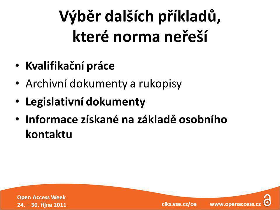 Open Access Week 24. – 30. října 2011 ciks.vse.cz/oa www.openaccess.cz Výběr dalších příkladů, které norma neřeší Kvalifikační práce Archivní dokument