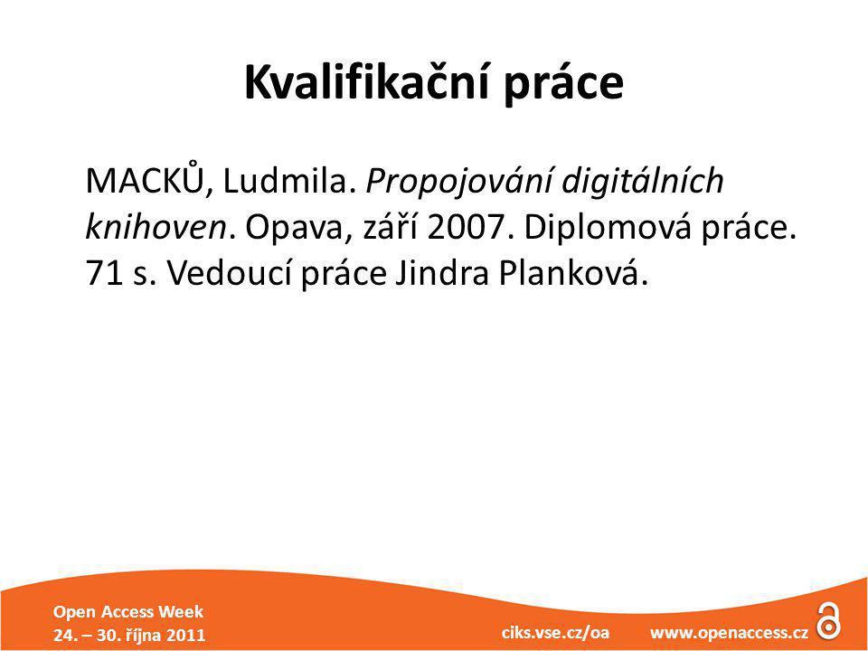 Open Access Week 24. – 30. října 2011 ciks.vse.cz/oa www.openaccess.cz Kvalifikační práce MACKŮ, Ludmila. Propojování digitálních knihoven. Opava, zář