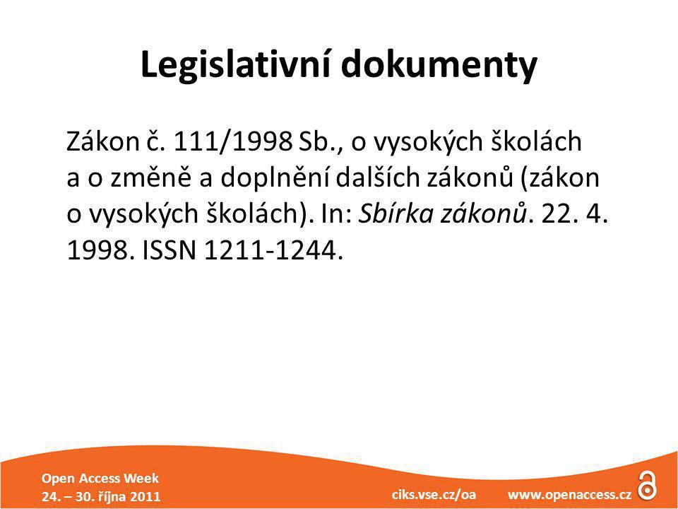 Open Access Week 24. – 30. října 2011 ciks.vse.cz/oa www.openaccess.cz Legislativní dokumenty Zákon č. 111/1998 Sb., o vysokých školách a o změně a do