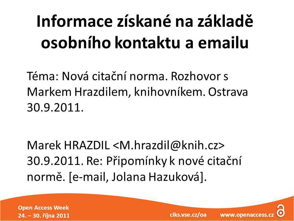 Open Access Week 24. – 30. října 2011 ciks.vse.cz/oa www.openaccess.cz Informace získané na základě osobního kontaktu a emailu Téma: Nová citační norm