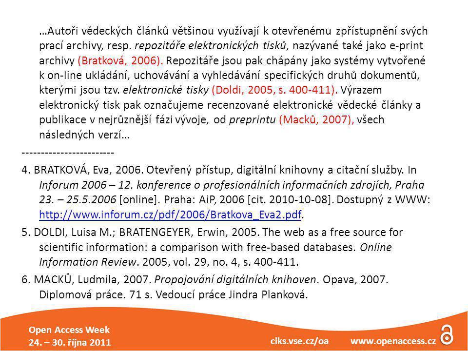 Open Access Week 24. – 30. října 2011 ciks.vse.cz/oa www.openaccess.cz …Autoři vědeckých článků většinou využívají k otevřenému zpřístupnění svých pra