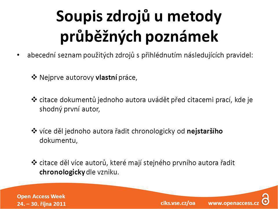 Open Access Week 24. – 30. října 2011 ciks.vse.cz/oa www.openaccess.cz Soupis zdrojů u metody průběžných poznámek abecední seznam použitých zdrojů s p