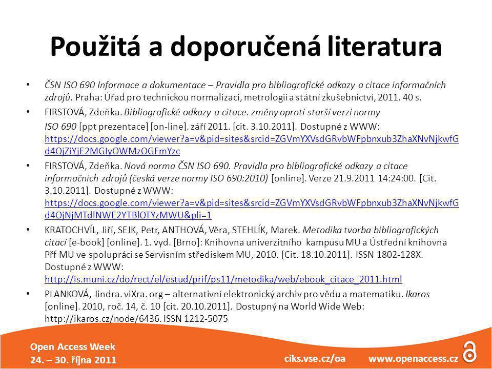 Open Access Week 24. – 30. října 2011 ciks.vse.cz/oa www.openaccess.cz Použitá a doporučená literatura ČSN ISO 690 Informace a dokumentace – Pravidla