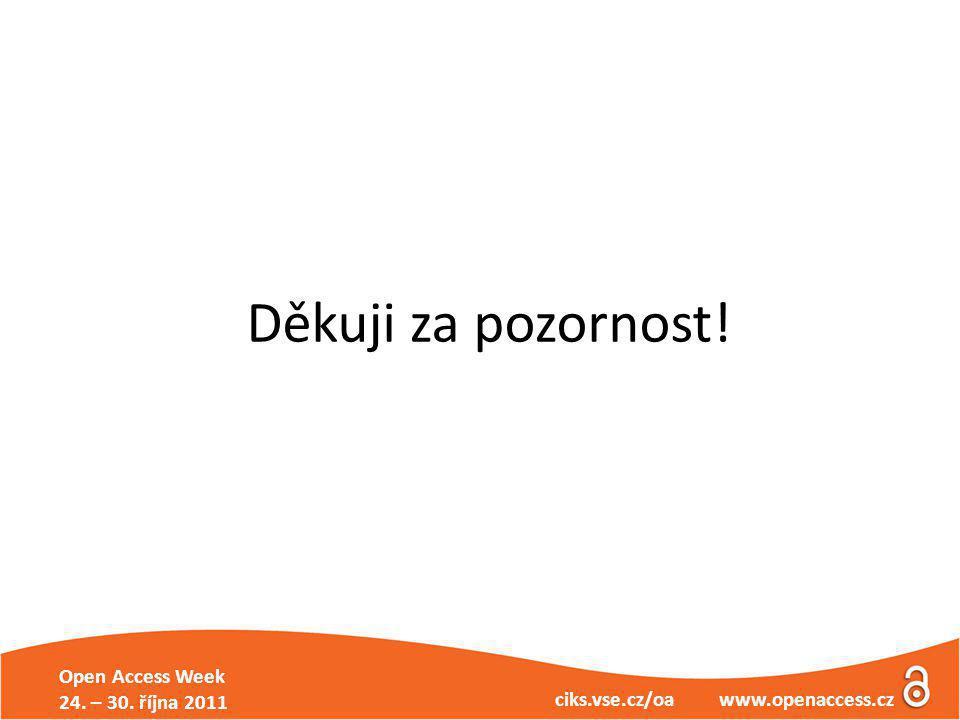 Open Access Week 24. – 30. října 2011 ciks.vse.cz/oa www.openaccess.cz Děkuji za pozornost!