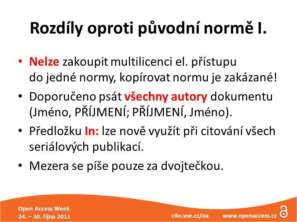 Open Access Week 24. – 30. října 2011 ciks.vse.cz/oa www.openaccess.cz Rozdíly oproti původní normě I. Nelze zakoupit multilicenci el. přístupu do jed