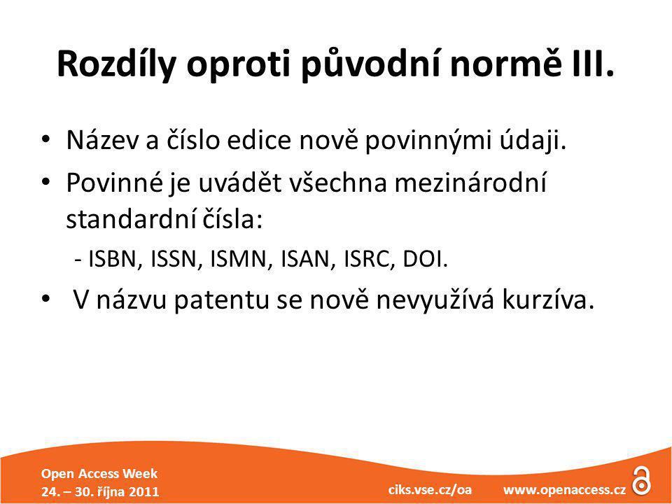 Open Access Week 24. – 30. října 2011 ciks.vse.cz/oa www.openaccess.cz Rozdíly oproti původní normě III. Název a číslo edice nově povinnými údaji. Pov