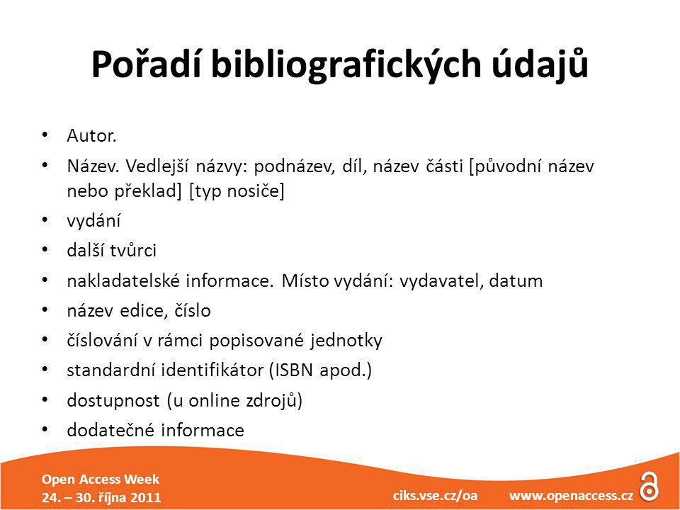 Open Access Week 24. – 30. října 2011 ciks.vse.cz/oa www.openaccess.cz Pořadí bibliografických údajů Autor. Název. Vedlejší názvy: podnázev, díl, náze