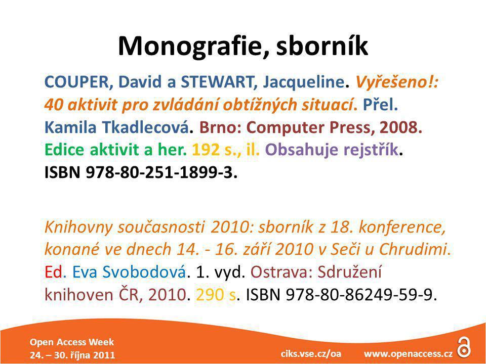 Open Access Week 24. – 30. října 2011 ciks.vse.cz/oa www.openaccess.cz Monografie, sborník COUPER, David a STEWART, Jacqueline. Vyřešeno!: 40 aktivit