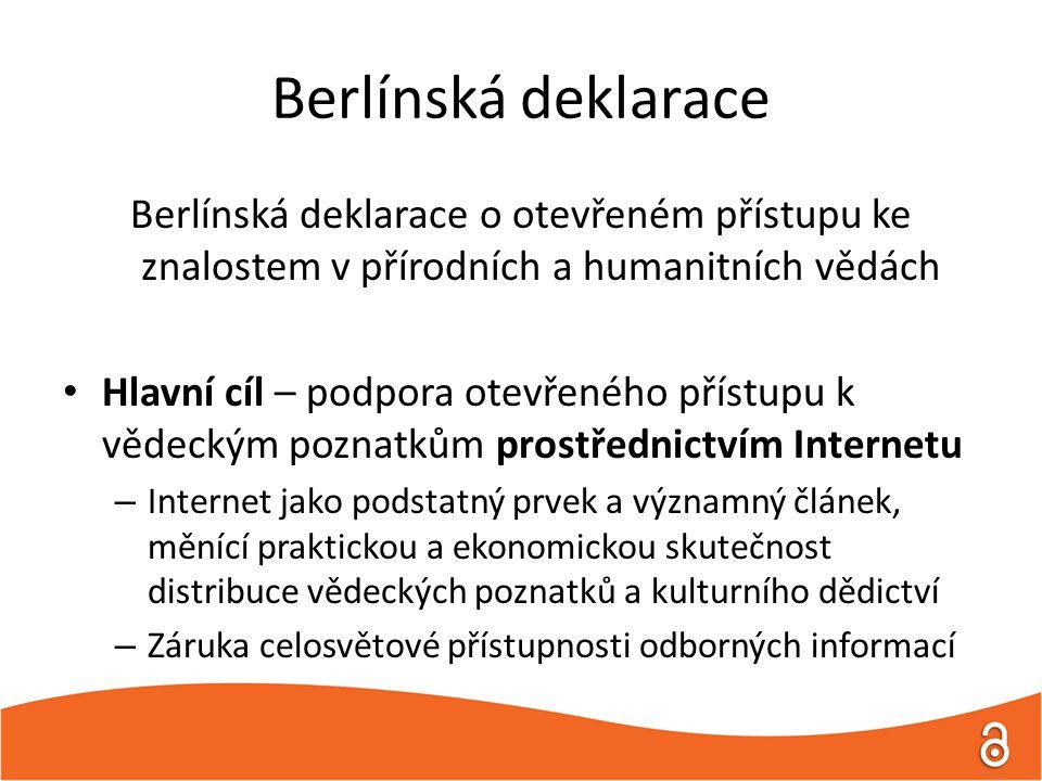 Berlínská deklarace Berlínská deklarace o otevřeném přístupu ke znalostem v přírodních a humanitních vědách Hlavní cíl – podpora otevřeného přístupu k vědeckým poznatkům prostřednictvím Internetu – Internet jako podstatný prvek a významný článek, měnící praktickou a ekonomickou skutečnost distribuce vědeckých poznatků a kulturního dědictví – Záruka celosvětové přístupnosti odborných informací