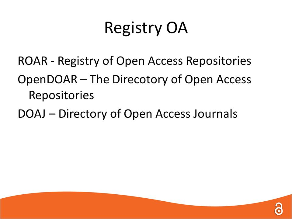 Registry OA ROAR - Registry of Open Access Repositories OpenDOAR – The Direcotory of Open Access Repositories DOAJ – Directory of Open Access Journals