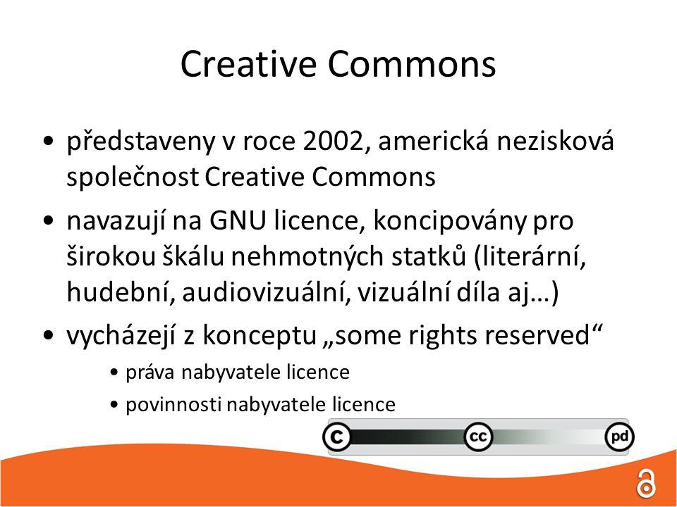 """Creative Commons představeny v roce 2002, americká nezisková společnost Creative Commons navazují na GNU licence, koncipovány pro širokou škálu nehmotných statků (literární, hudební, audiovizuální, vizuální díla aj…) vycházejí z konceptu """"some rights reserved práva nabyvatele licence povinnosti nabyvatele licence"""