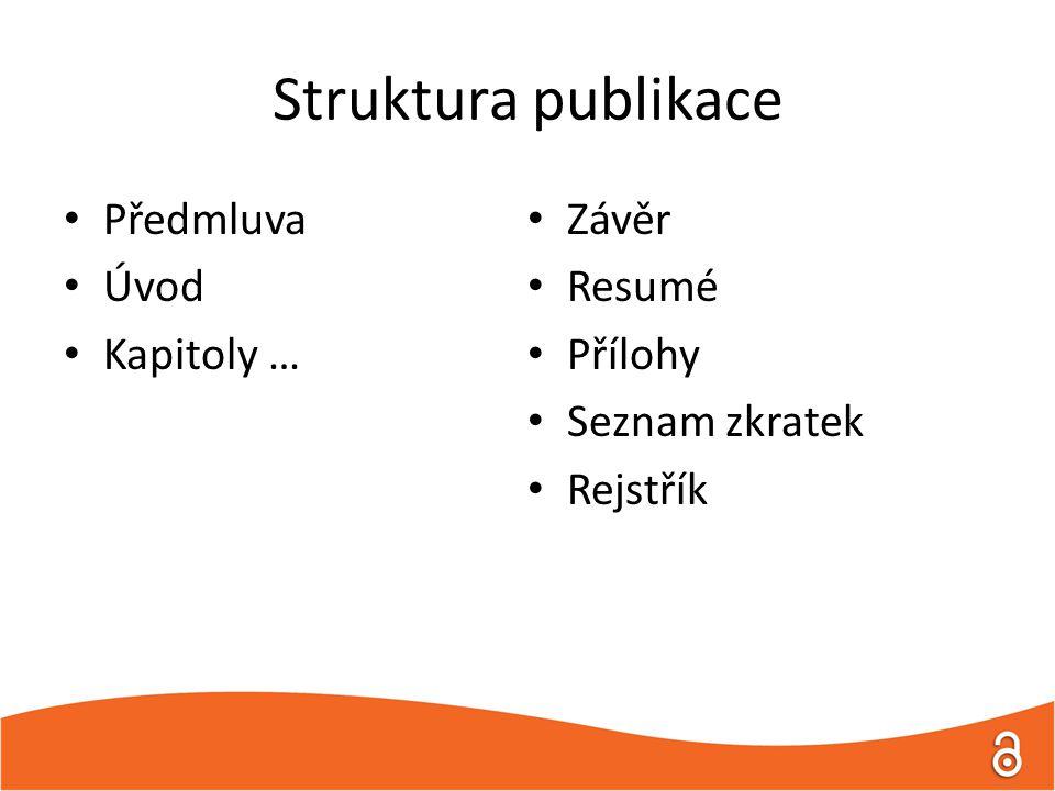 Struktura publikace Předmluva Úvod Kapitoly … Závěr Resumé Přílohy Seznam zkratek Rejstřík