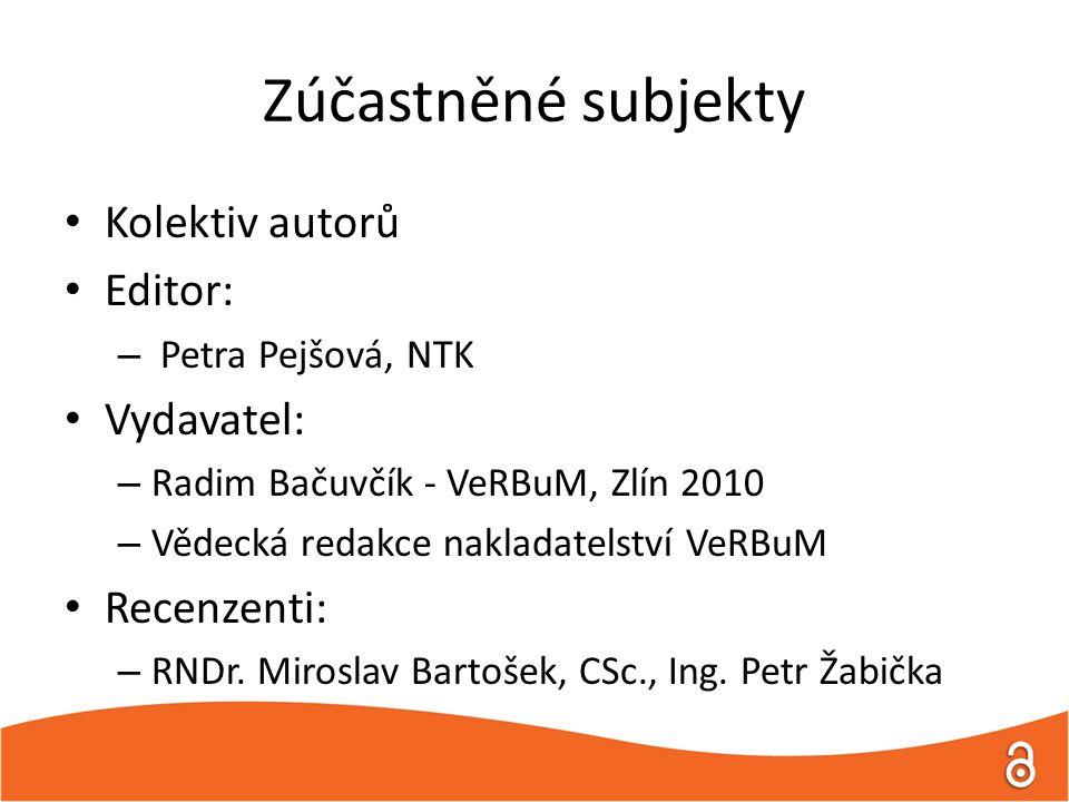 Zúčastněné subjekty Kolektiv autorů Editor: – Petra Pejšová, NTK Vydavatel: – Radim Bačuvčík - VeRBuM, Zlín 2010 – Vědecká redakce nakladatelství VeRBuM Recenzenti: – RNDr.