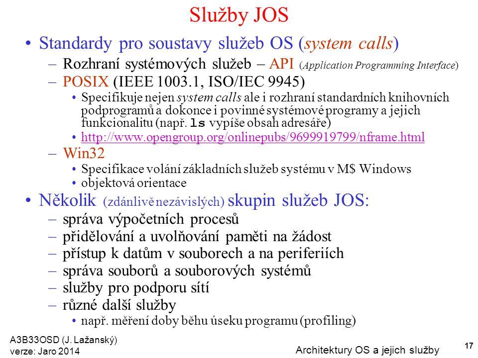 A3B33OSD (J. Lažanský) verze: Jaro 2014 Architektury OS a jejich služby 17 Služby JOS Standardy pro soustavy služeb OS (system calls) –Rozhraní systém