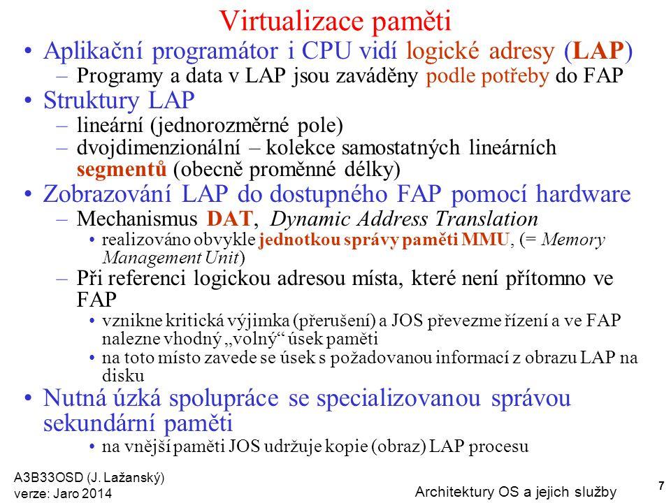 A3B33OSD (J. Lažanský) verze: Jaro 2014 Architektury OS a jejich služby 7 Virtualizace paměti Aplikační programátor i CPU vidí logické adresy (LAP) –P