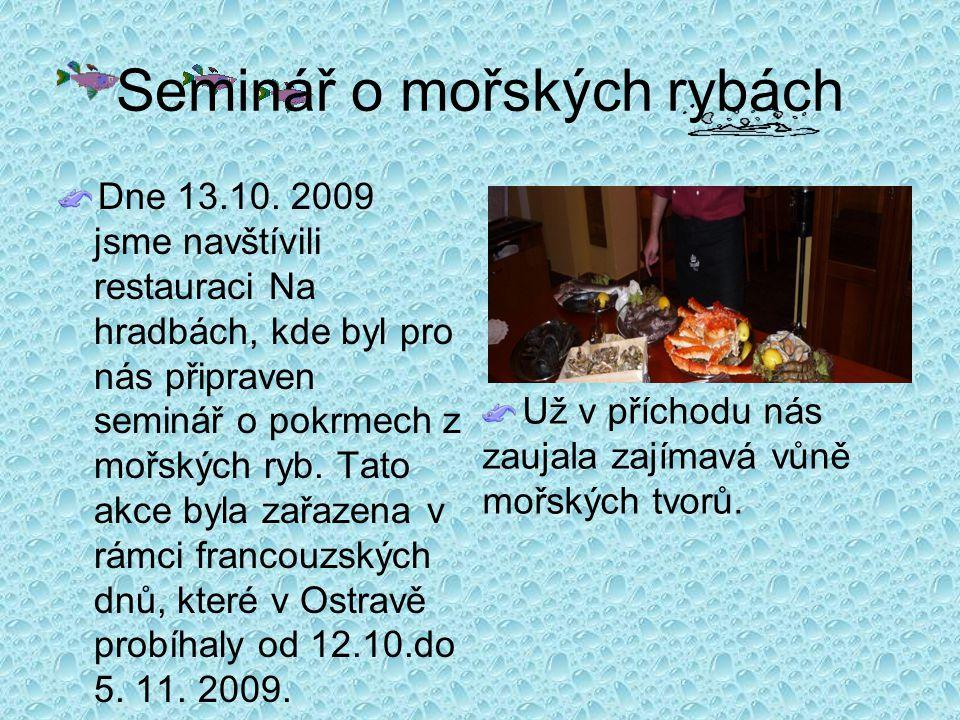 Seminář o mořských rybách Přivítal nás šéfkuchař, který byl průvodcem naším celým seminářem.