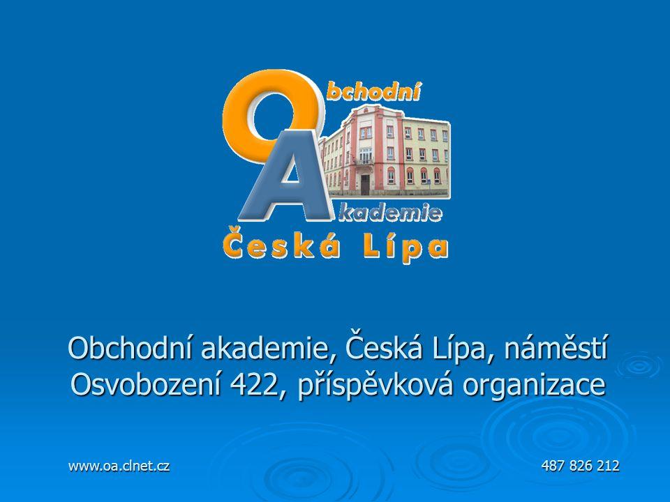 Obchodní akademie, Česká Lípa, náměstí Osvobození 422, příspěvková organizace www.oa.clnet.cz 487 826 212