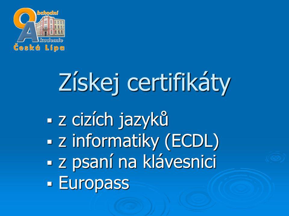 Získej certifikáty  z cizích jazyků  z informatiky (ECDL)  z psaní na klávesnici  Europass