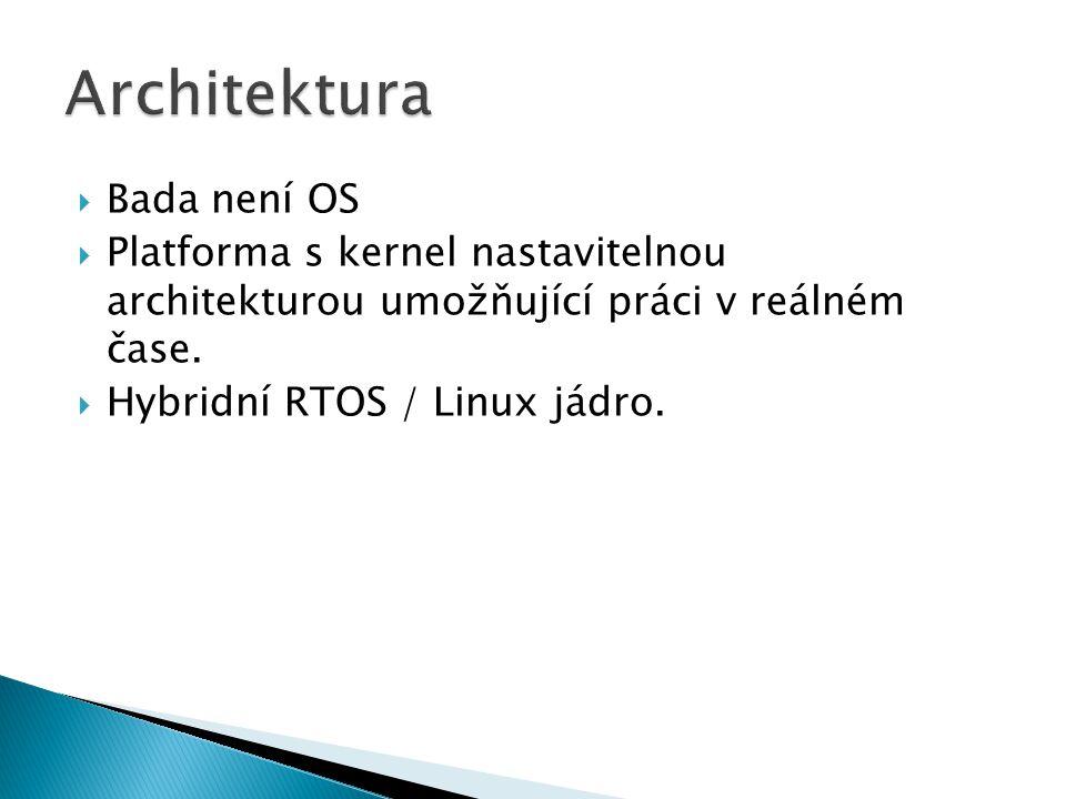  Bada není OS  Platforma s kernel nastavitelnou architekturou umožňující práci v reálném čase.