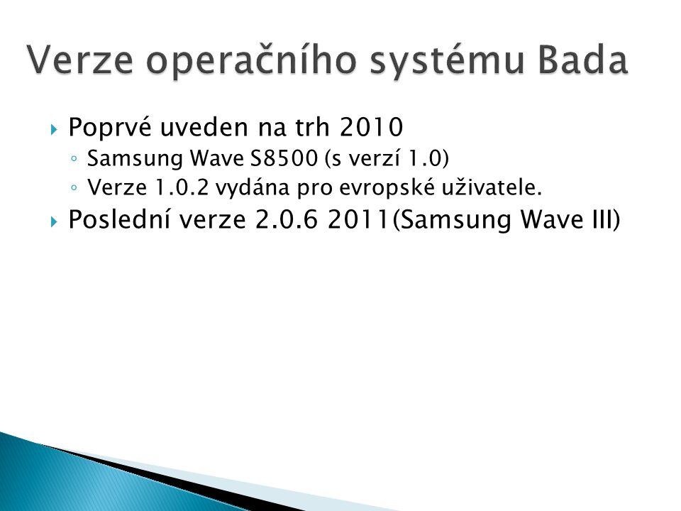  Poprvé uveden na trh 2010 ◦ Samsung Wave S8500 (s verzí 1.0) ◦ Verze 1.0.2 vydána pro evropské uživatele.