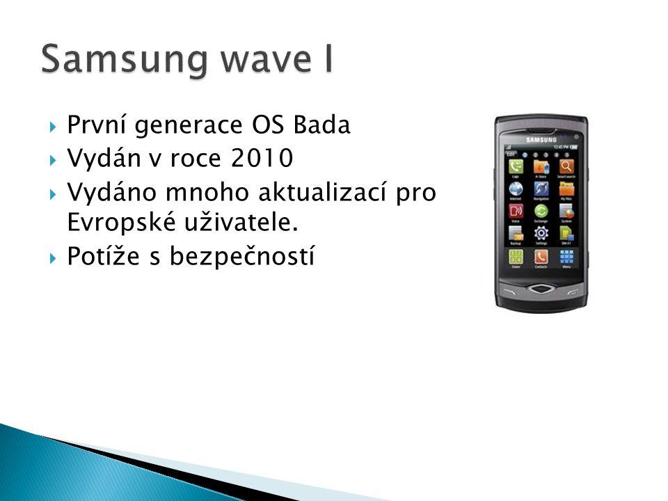  První generace OS Bada  Vydán v roce 2010  Vydáno mnoho aktualizací pro Evropské uživatele.
