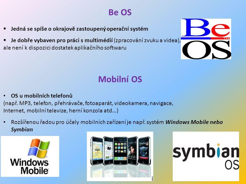 15 Be OS  Jedná se spíše o okrajově zastoupený operační systém  Je dobře vybaven pro práci s multimédií (zpracování zvuku a videa), ale není k dispozici dostatek aplikačního softwaru Mobilní OS OS u mobilních telefonů (např.