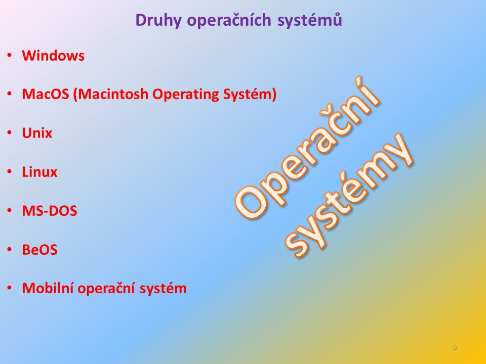 6 Druhy operačních systémů Windows MacOS (Macintosh Operating Systém) Unix Linux MS-DOS BeOS Mobilní operační systém
