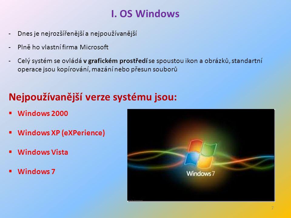 7 I. OS Windows -Dnes je nejrozšířenější a nejpoužívanější -Plně ho vlastní firma Microsoft -Celý systém se ovládá v grafickém prostředí se spoustou i