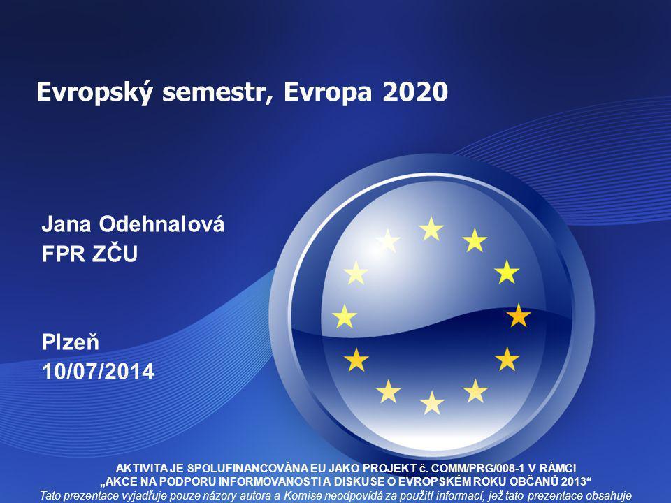 Evropský semestr, Evropa 2020 Jana Odehnalová FPR ZČU Plzeň 10/07/2014 Tato prezentace vyjadřuje pouze názory autora a Komise neodpovídá za použití informací, jež tato prezentace obsahuje AKTIVITA JE SPOLUFINANCOVÁNA EU JAKO PROJEKT č.