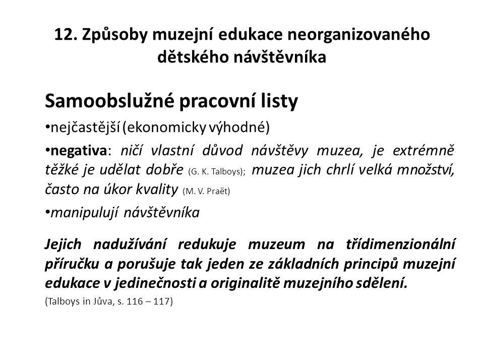12. Způsoby muzejní edukace neorganizovaného dětského návštěvníka Samoobslužné pracovní listy nejčastější (ekonomicky výhodné) negativa: ničí vlastní