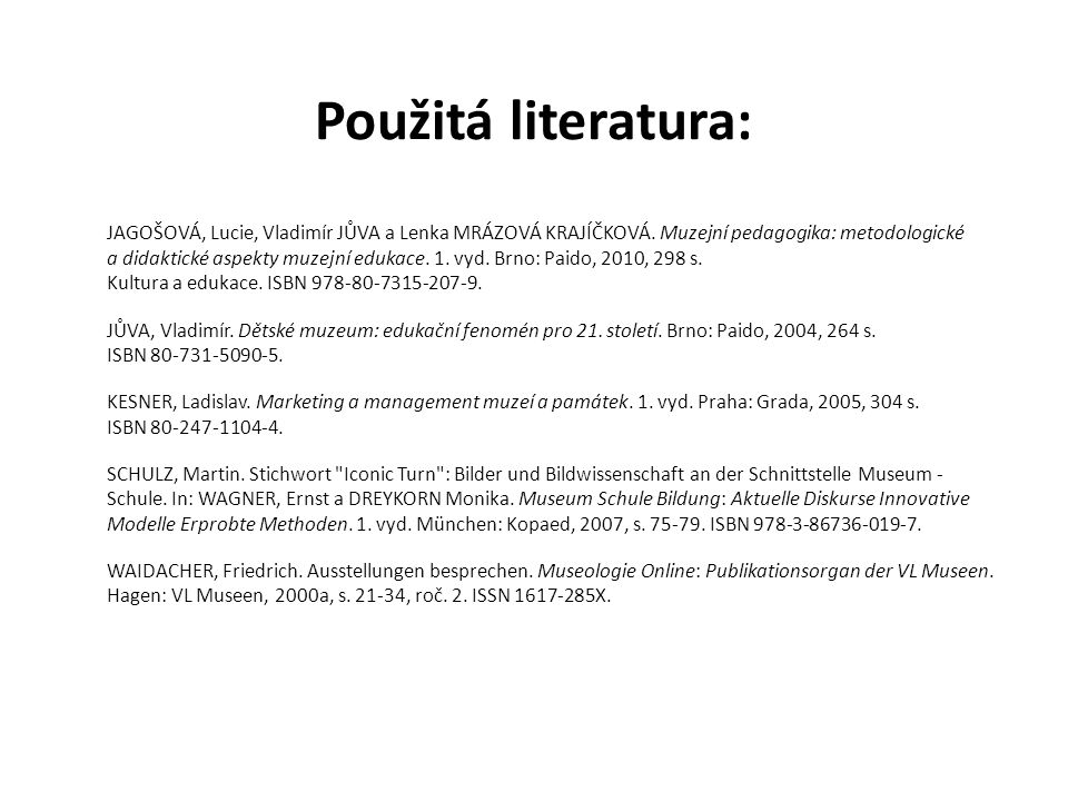Použitá literatura: JAGOŠOVÁ, Lucie, Vladimír JŮVA a Lenka MRÁZOVÁ KRAJÍČKOVÁ.