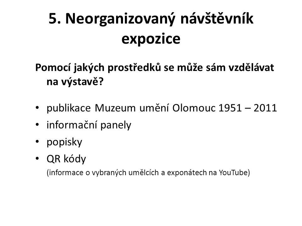 5.Neorganizovaný návštěvník expozice Pomocí jakých prostředků se může sám vzdělávat na výstavě.