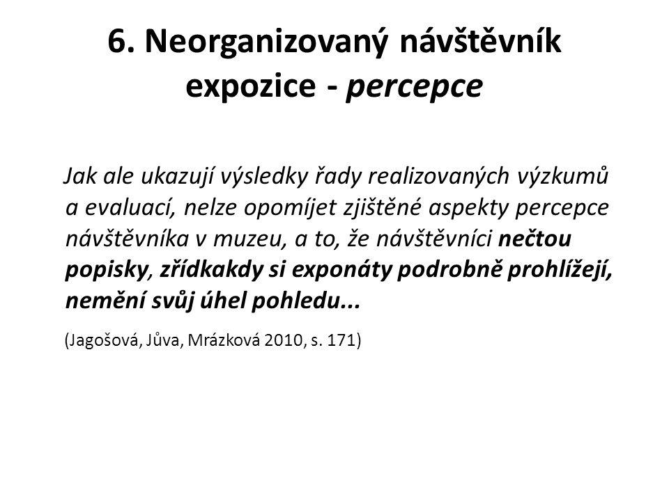 6. Neorganizovaný návštěvník expozice - percepce Jak ale ukazují výsledky řady realizovaných výzkumů a evaluací, nelze opomíjet zjištěné aspekty perce
