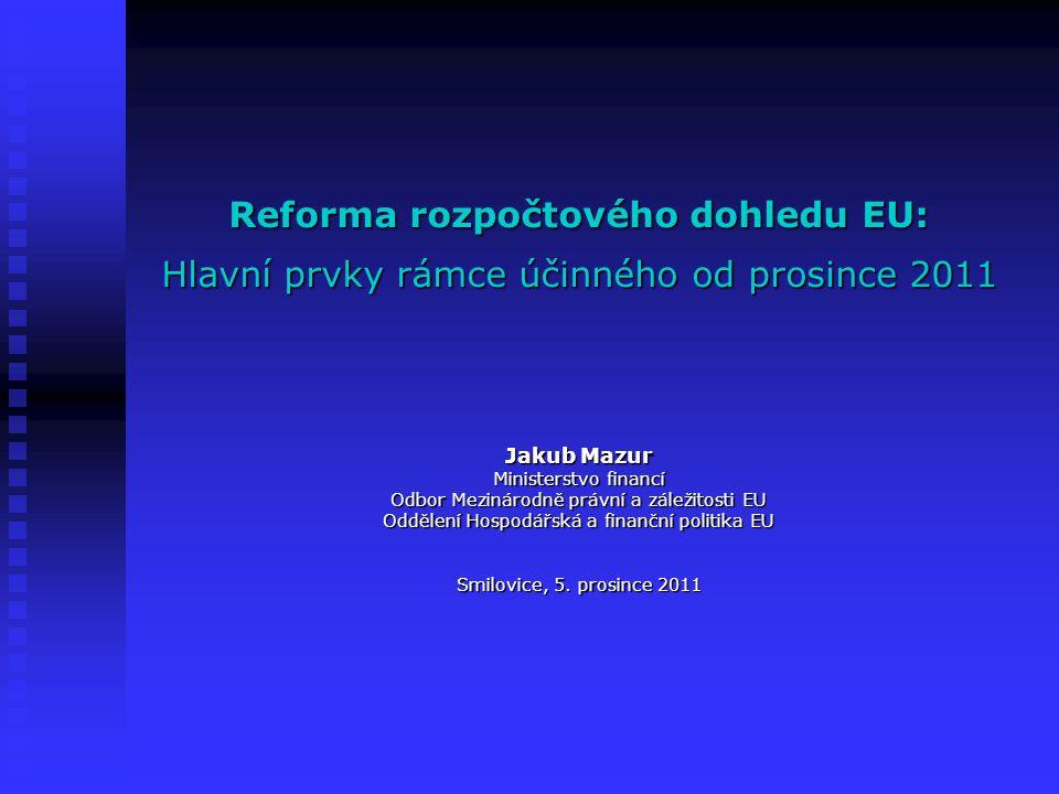 Reforma rozpočtového dohledu EU: Hlavní prvky rámce účinného od prosince 2011 Jakub Mazur Ministerstvo financí Odbor Mezinárodně právní a záležitosti