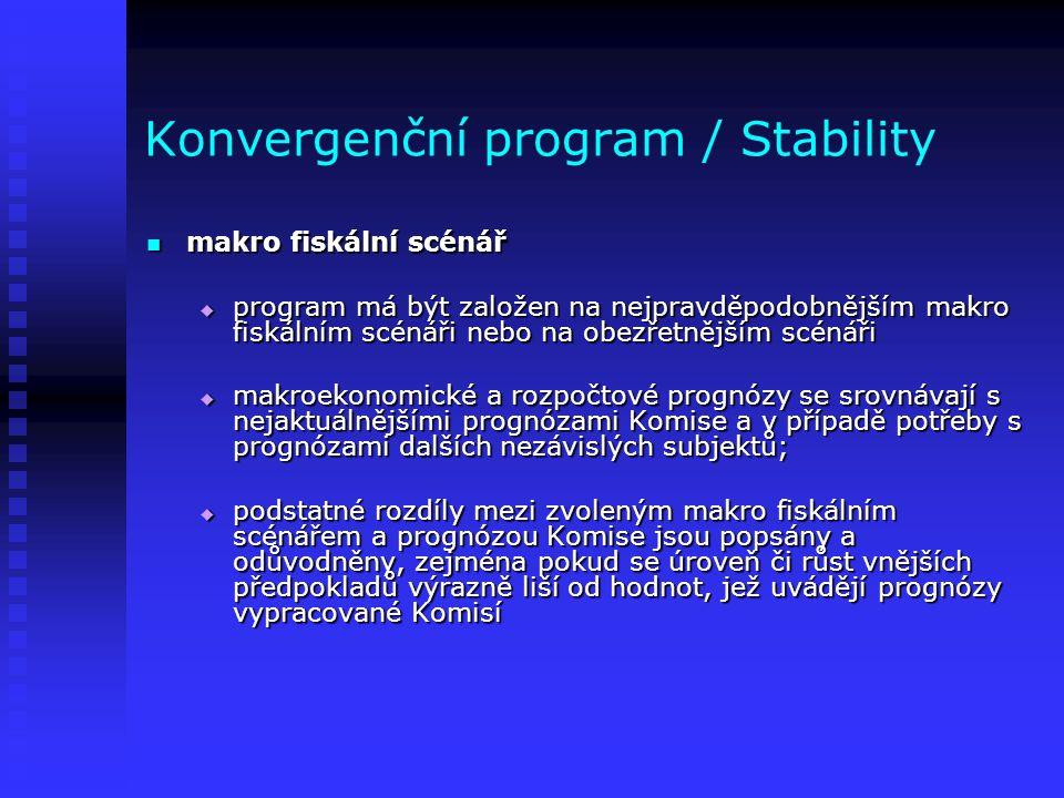 Konvergenční program / Stability makro fiskální scénář makro fiskální scénář  program má být založen na nejpravděpodobnějším makro fiskálním scénáři