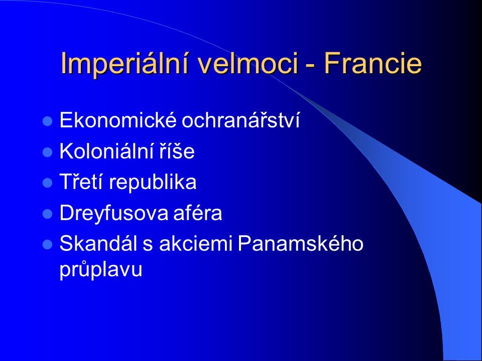Imperiální velmoci - Francie Ekonomické ochranářství Koloniální říše Třetí republika Dreyfusova aféra Skandál s akciemi Panamského průplavu