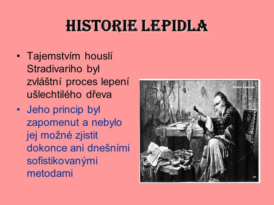 HISTORIE LEPIDLA Tajemstvím houslí Stradivariho byl zvláštní proces lepení ušlechtilého dřeva Jeho princip byl zapomenut a nebylo jej možné zjistit dokonce ani dnešními sofistikovanými metodami