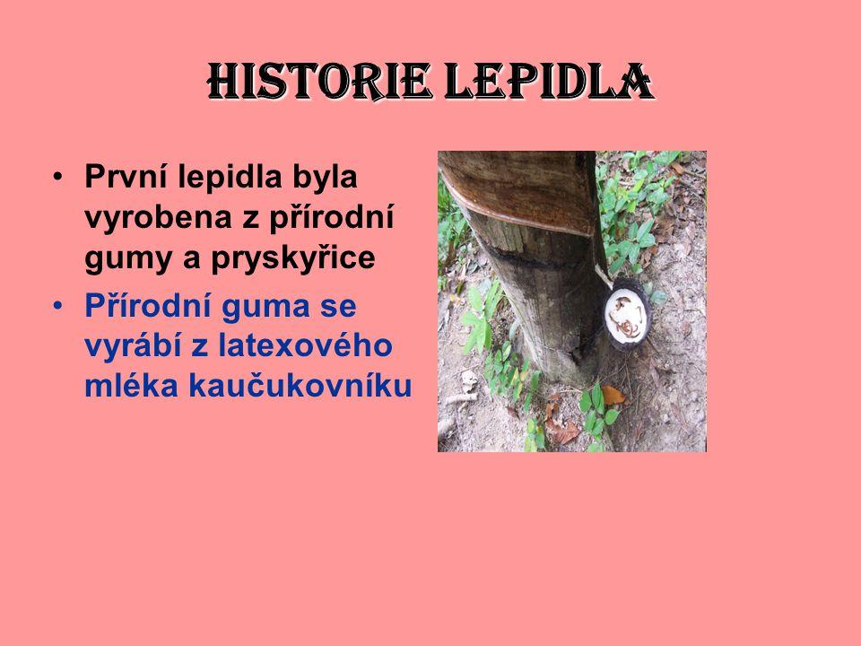 HISTORIE LEPIDLA První lepidla byla vyrobena z přírodní gumy a pryskyřice Přírodní guma se vyrábí z latexového mléka kaučukovníku