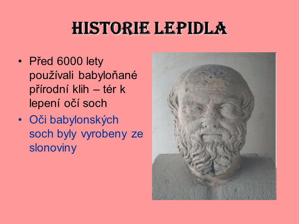 HISTORIE LEPIDLA Před 6000 lety používali babyloňané přírodní klih – tér k lepení očí soch Oči babylonských soch byly vyrobeny ze slonoviny