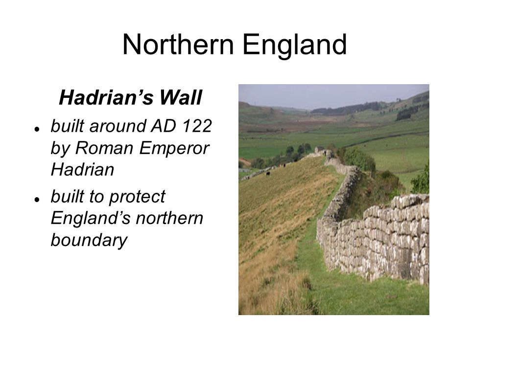 Northern England Hadrian's Wall built around AD 122 by Roman Emperor Hadrian built to protect England's northern boundary