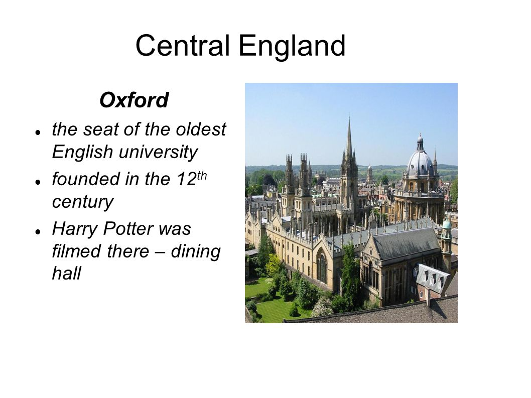 Central England Oxford the seat of the oldest English university founded in the 12 th century Harry Potter was filmed there – dining hall