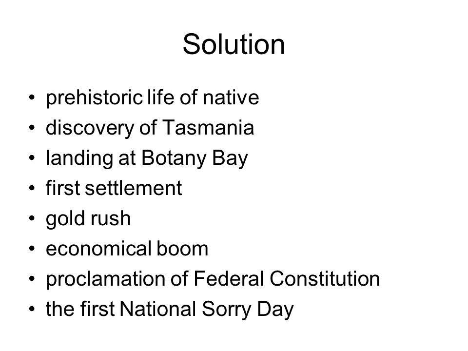 prehistoric life of native discovery of Tasmania landing at Botany Bay first settlement gold rush economical boom proclamation of Federal Constitution the first National Sorry Day