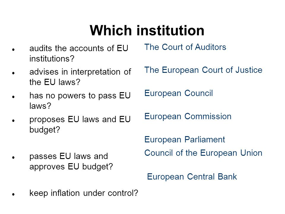Which institution audits the accounts of EU institutions? advises in interpretation of the EU laws? has no powers to pass EU laws? proposes EU laws an