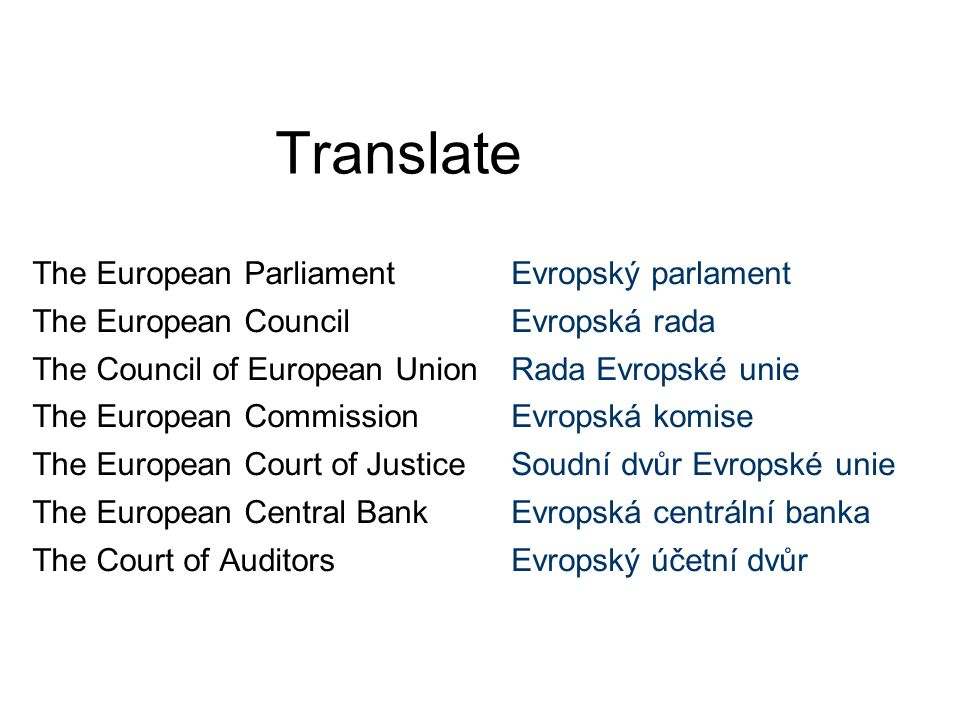 Translate The European Parliament The European Council The Council of European Union The European Commission The European Court of Justice The Europea