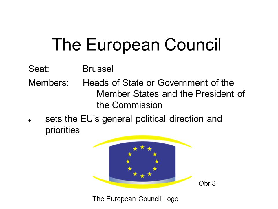 The Council of European Union Seat:Brussels Members:27 ministers passes EU laws approves the EU budget Obr.4 The main meeting room of the Council of EU