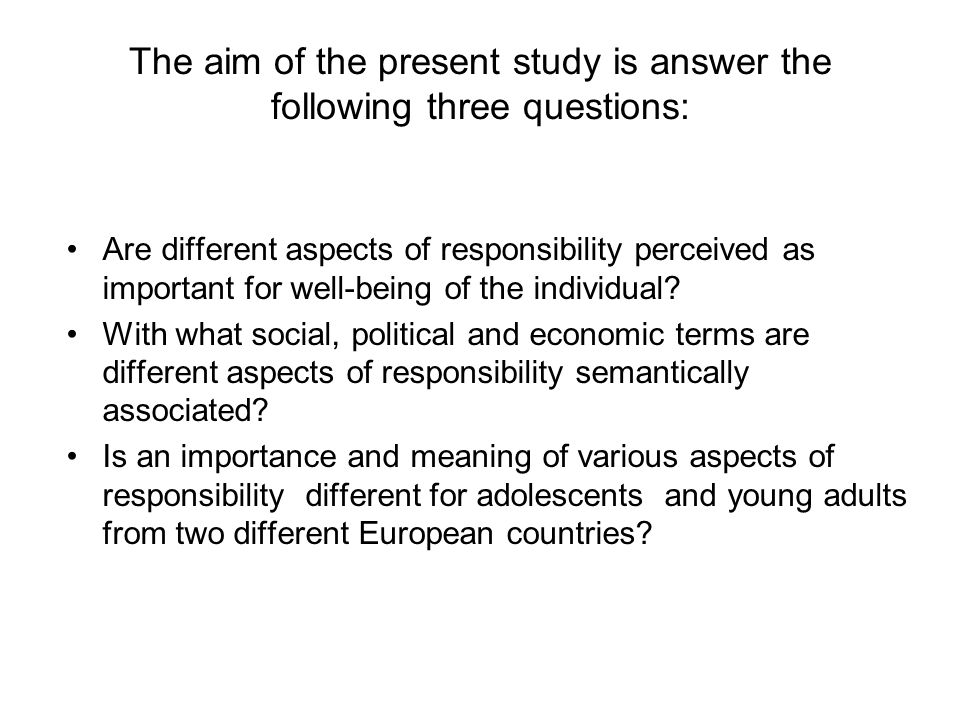 The aim of the present study is answer the following three questions: Are different aspects of responsibility perceived as important for well-being of the individual.