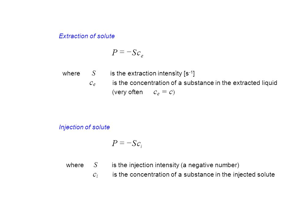 Extraction of solute e cSP  where S is the extraction intensity [s -1 ] - c e is the concentration of a substance in the extracted liquid (very often c e = c ) Injection of solute i cSP  where S is the injection intensity (a negative number) c i is the concentration of a substance in the injected solute