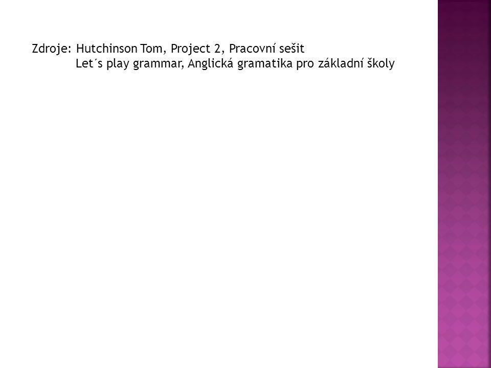 Zdroje: Hutchinson Tom, Project 2, Pracovní sešit Let´s play grammar, Anglická gramatika pro základní školy